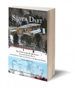 The Silver Dart: The Story of J.A.D. McCurdy, Canada's First Pilot and the First Airplane Flight in the British Empire H. Gordon Green