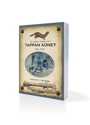 The Travel Journals of Tappan Adney, Vol. 2, 1891-1896 C. Ted Behne (Author) Andrea Bear Nicholas (Preface)