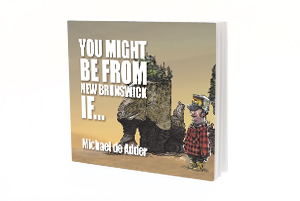 You might be from New Brunswick if michael de Adder