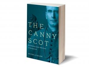 The Canny Scot: Archbishop James Morrison of Antigonish Peter Ludlow McGill-Queen's University Press