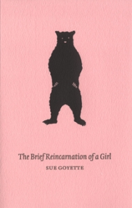 Sue Goyette The Brief Reincarnation of a Girl
