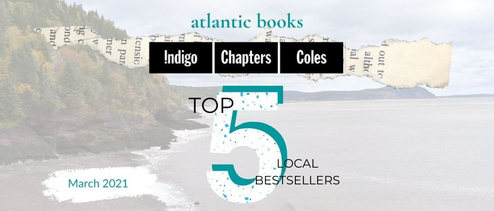 March 2021: Top Five Local Sellers From Chapters-Coles-Indigo In Each Atlantic Province