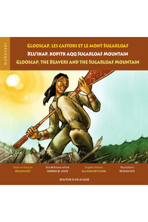 Cover art for Glooscap, les castors et le mont Sugarloaf/ Klu'skap, Kopitk aqq Sugarloaf Mountain/ Glooscap, the Beavers and the Sugarloaf Mountain