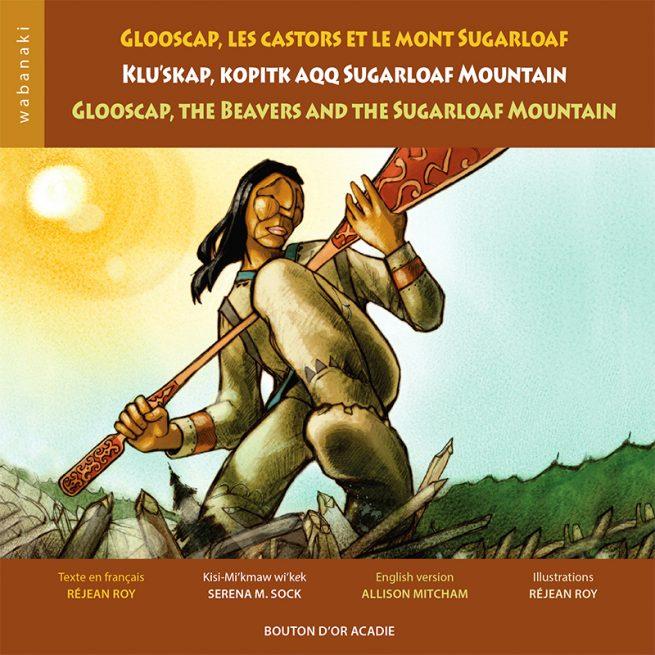 Cover art for Glooscap, les castors et le mont Sugarloaf/ Klu'skap, Kopitk aqq Sugarloaf Mountain/ Glooscap, the Beavers and the Sugarloaf Mountain