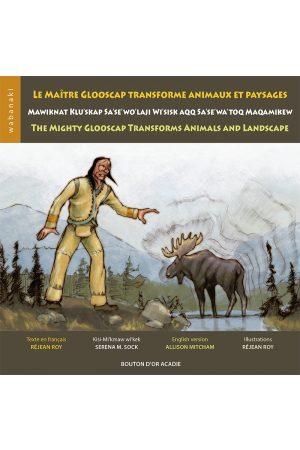 Image de couverture (Le maître Glooscap transforme animaux et paysages)
