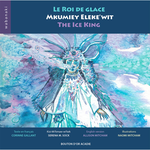 Cover of Le roi de glace / Mkumiey Eleke'wit / The Ice King