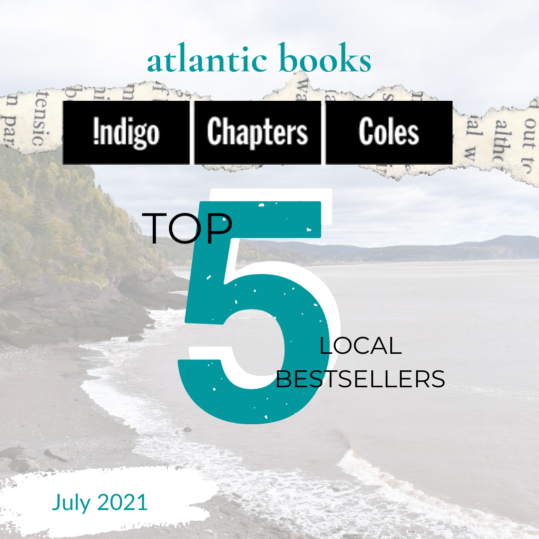 July 2021: Top Five Local Sellers From Chapters-Coles-Indigo In Each Atlantic Province