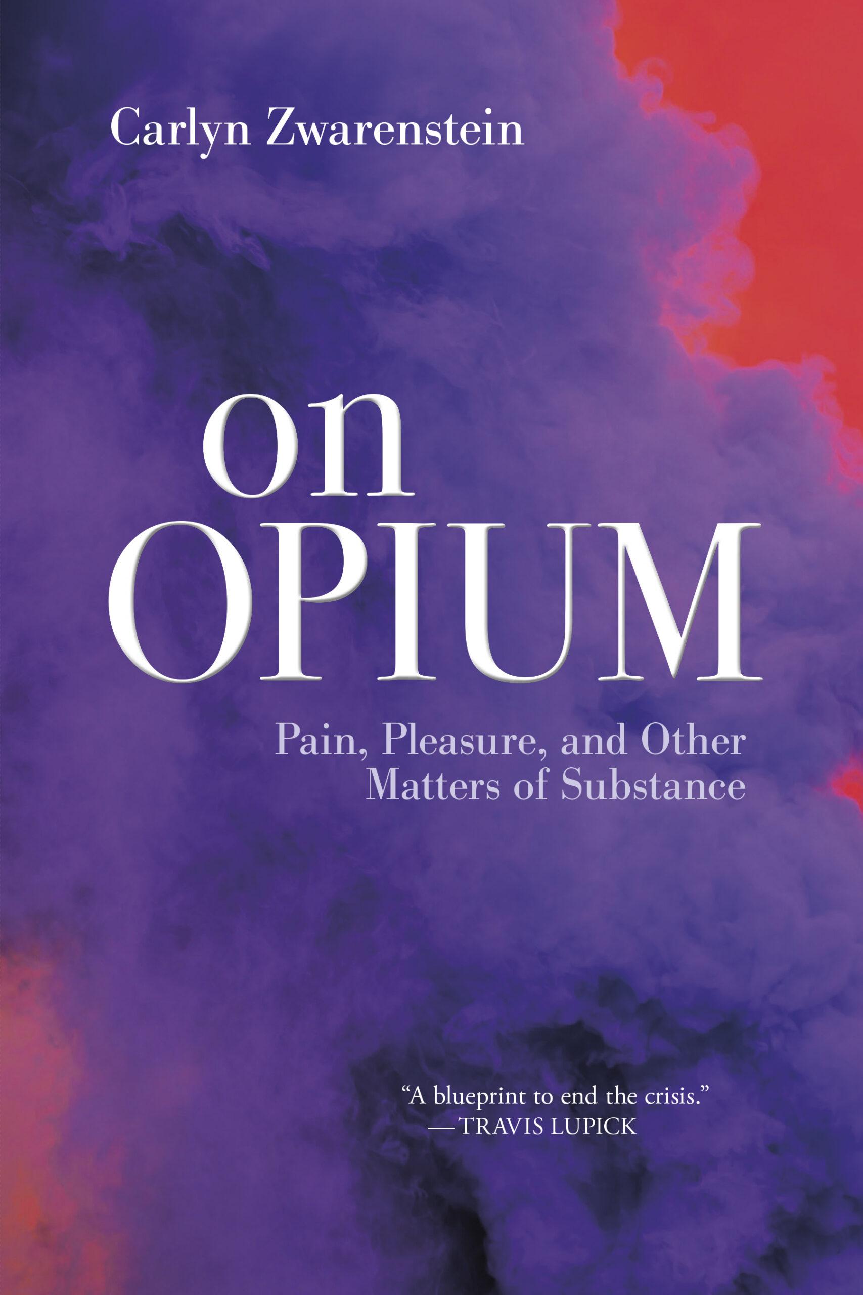 An Excerpt from On Opium by Carlyn Zwarenstein