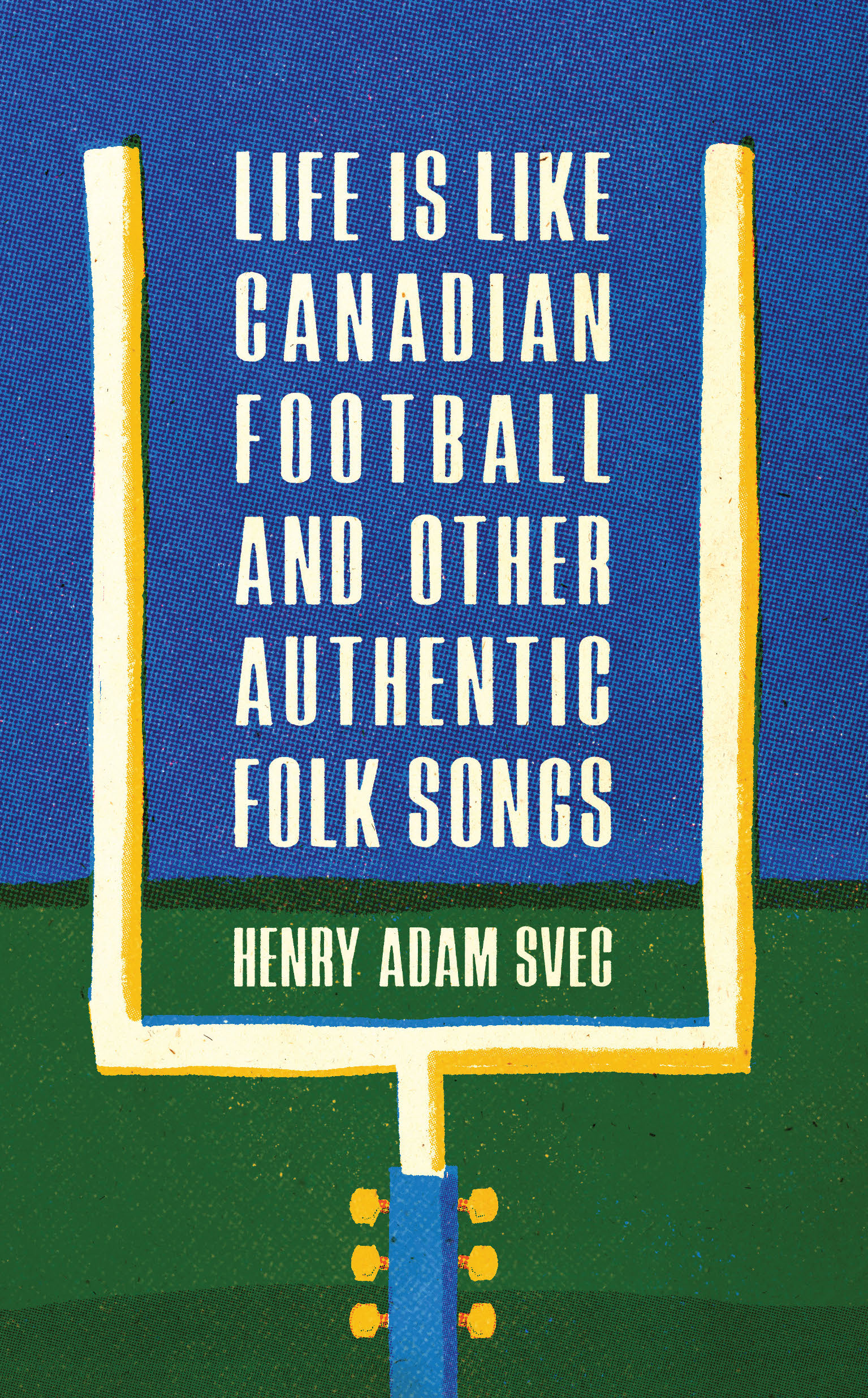 Life Is Like Canadian Football and Other Authentic Folk Songs
